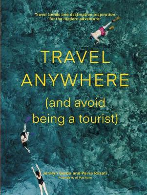 Travel Anywhere (and Avoid Being a Tourist) (Paperback)
