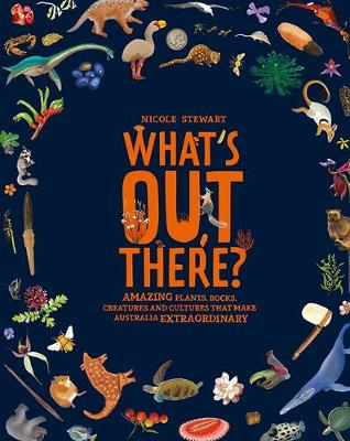 What's Out There?: Amazing plants, rocks, creatures and cultures that make Australia extraordinary (Hardback)