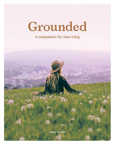 Grounded: A Companion for Slow Living (Paperback)