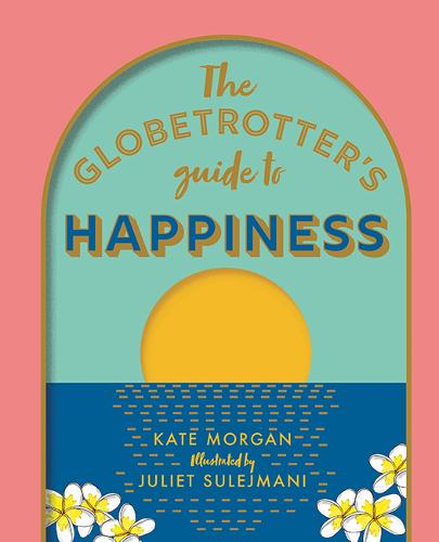 The Globetrotter's Guide to Happiness (Hardback)