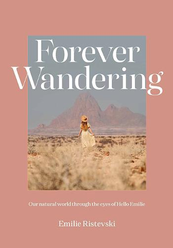 Forever Wandering: Hello Emilie's Guide to Reconnecting with Our Natural World (Hardback)