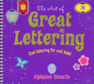 The Art of Great Lettering: Cool Lettering for Cool Kids! (Spiral bound)