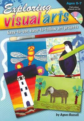 Exploring Visual Arts (Ages 5-7): Easy-to-use, Easy-to-follow Art Projects