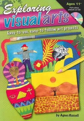 Exploring Visual Arts (Age 11-): Easy-to-use, Easy-to-follow Art Projects