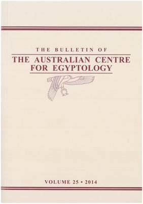 Bulletin of the Australian Centre for Egyptology BACE 25 (2014) - Bulletin of the ACE 25 (Paperback)