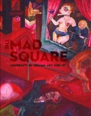 The Mad Square: Modernity in German Art 1910-1937 (Paperback)