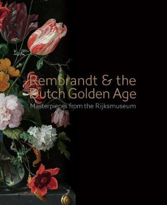 Rembrandt & the Dutch Golden Age: Masterpieces from the Rijksmuseum (Hardback)