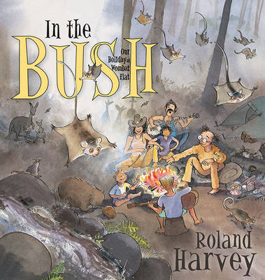 In the Bush: Our Holiday at Wombat Flat - ROLAND HARVEY AUSTRALIAN HOLIDAYS 2 (Paperback)
