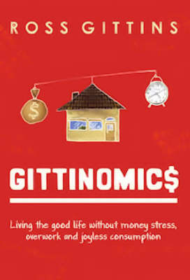 Gittinomics: Living the Good Life without Money Stress, Overwork and Joyless Consumption (Paperback)