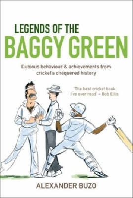 Legends of the Baggy Green: Dubious behaviour and achievements from cricket's chequered history (Paperback)