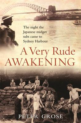 A Very Rude Awakening: The Night the Japanese Midget Subs Came to Sydney Harbour (Paperback)