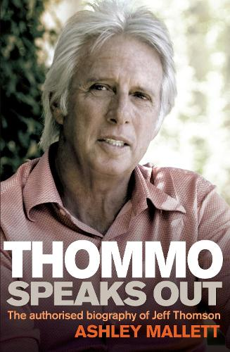 Thommo Speaks Out: The authorised biography of Jeff Thomson (Paperback)