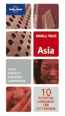 Asia: Your Perfect Business Companion - 10 Essential Languages for City Breaks - Lonely Planet Small Talk Series (Paperback)