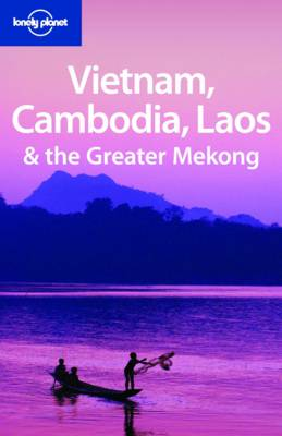 Vietnam Cambodia Laos and the Greater Mekong - Lonely Planet Multi Country Guides (Paperback)