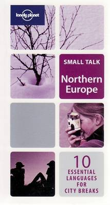 Northern Europe: 10 Essential Languages for City Breaks - Lonely Planet Small Talk Series (Paperback)