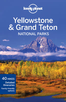 Lonely Planet Yellowstone and Grand Teton National Parks - Travel Guide (Paperback)