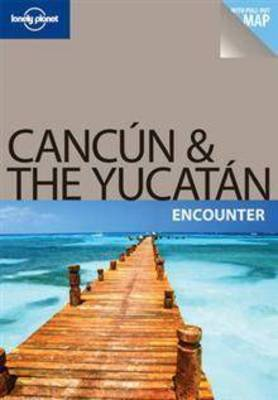 Cancun and the Yucatan Encounter - Lonely Planet Encounter Guides (Paperback)