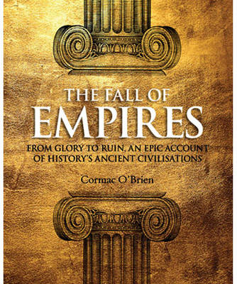 The Fall of Empires: From Glory to Ruin, an Epic Account of History's Ancient Civilisations (Paperback)