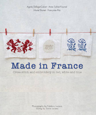 Made in France: Cross-Stitch and Embroidery in Red, White and Blue (Paperback)