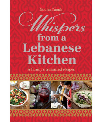 Whispers from a Lebanese Kitchen: A Family's Treasured Recipes (Hardback)
