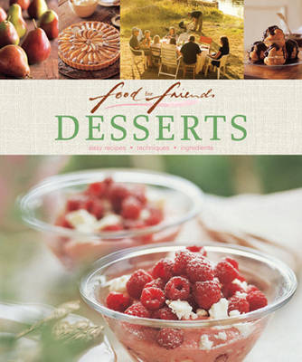 Food for Friends: Desserts: Easy Recipes, Techniques, Ingredients - Food for Friends (Book)