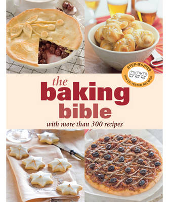 The Baking Bible: With More Than 300 Recipes (Paperback)