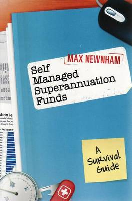 Self Managed Superannuation Funds: A Survival Guide (Paperback)