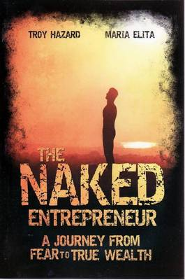 The Naked Entrepreneur: A Journey From Fear to True Wealth (Paperback)
