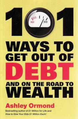 101 Ways to Get Out of Debt and on the Road to Wealth! (Paperback)