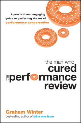 The Man Who Cured the Performance Review: A Practical and Engaging Guide to Perfecting the Art of Performance Conversation - Jossey-Bass Leadership Series - Australia 1 (Paperback)
