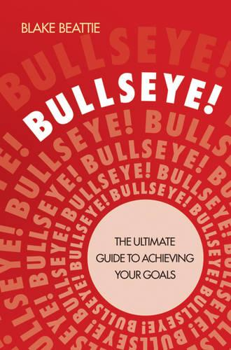 Bullseye!: The Ultimate Guide to Achieving Your Goals (Paperback)