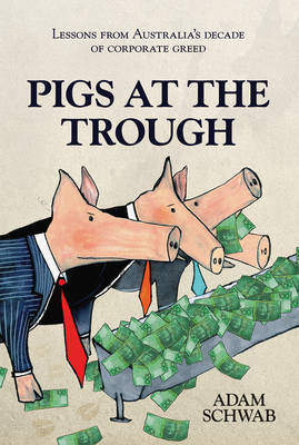 Pigs at the Trough: Lessons from Australia's Decade of Corporate Greed (Paperback)