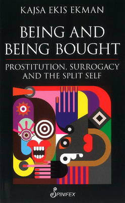 Being and Being Bought: Prostitution, Surrogacy & the Split Self (Paperback)