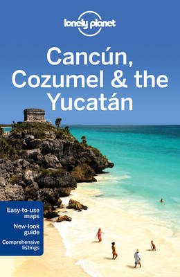 Lonely Planet Cancun, Cozumel & the Yucatan - Travel Guide (Paperback)