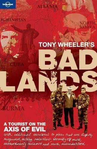 Tony Wheeler's Bad Lands - Lonely Planet Travel Literature (Paperback)