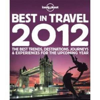Lonely Planet's Best in Travel 2012 - Lonely Planet Travel Reference (Paperback)