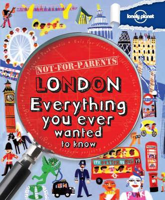 Not for Parents London: Everything You Ever Wanted to Know (Paperback)