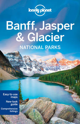Lonely Planet Banff, Jasper and Glacier National Parks - Travel Guide (Paperback)