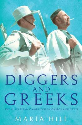 Diggers and Greeks: The Australian Campaigns in Greece and Crete (Hardback)