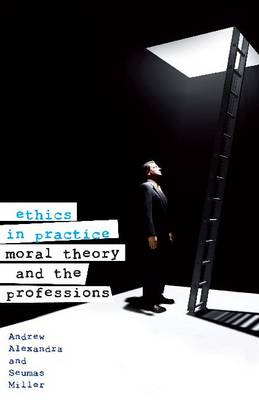 Ethics in Practice: Moral Theory and the Professions (Paperback)
