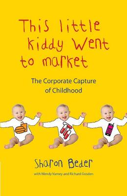 This Little Kiddy Went to Market: The Corporate Capture of Childhood (Paperback)