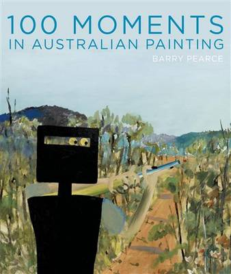 100 Moments in Australian Painting (Paperback)