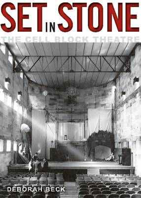 Set in Stone: A History of the Cell Block Theatre (Paperback)