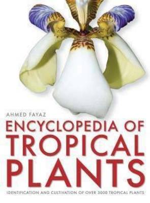 Encyclopedia of Tropical Plants: Identification and Cultivation of over 3000 Tropical Plants (Hardback)