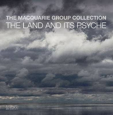 The Macquarie Group Collection: The land and its psyche (Hardback)