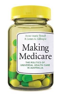 Making Medicare: The Politics of Universal Health Care in Australia (Paperback)
