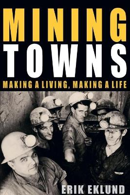 Mining Towns: Making a living, making a life (Paperback)