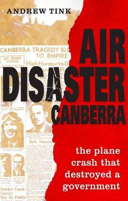 Air Disaster Canberra: The plane crash that destroyed a government (Hardback)