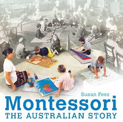 Montessori: The Australian story of a Revolutionary teaching method (Paperback)