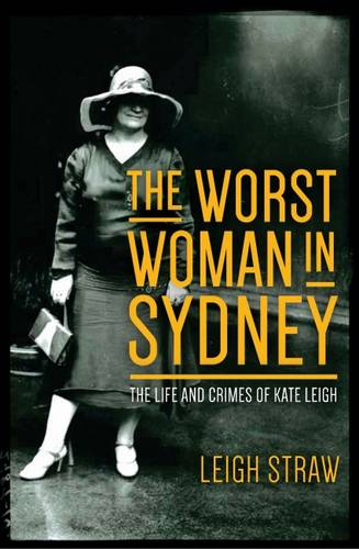 The Worst Woman in Sydney: The Life and Crimes of Kate Leigh (Paperback)